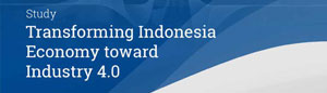Study of Transforming Indonesia Economy toward Industry 4.0