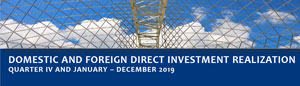 Domestic and Foreign Direct Investment Realization QIV and January December 2019